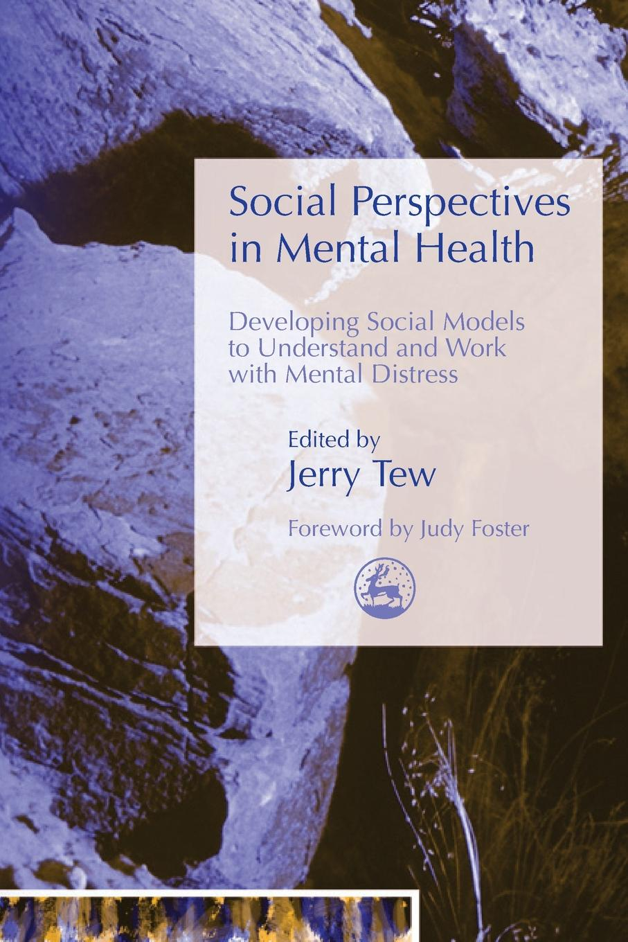 Social Perspectives in Mental Health. Developing Social Models to Understand and Work with Mental Distress walker carl work and the mental health crisis in britain