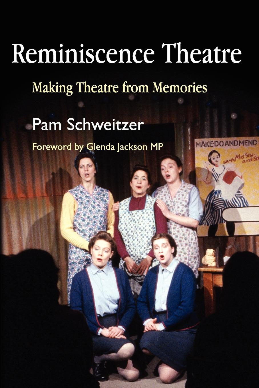Reminiscence Theatre. Making Theatre from Memories