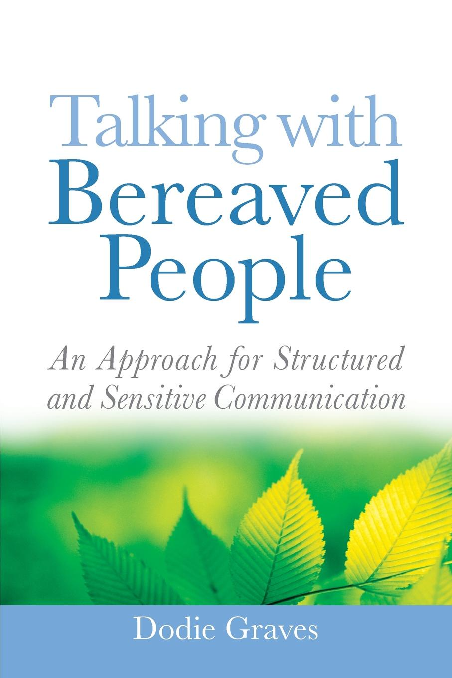 Dodie Graves Talking with Bereaved People. An Approach for Structured and Sensitive Communication недорго, оригинальная цена