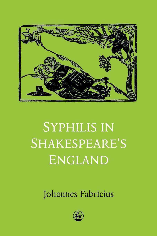 Johannes Fabricius, Fabricius Syphilis in Shakespeares England