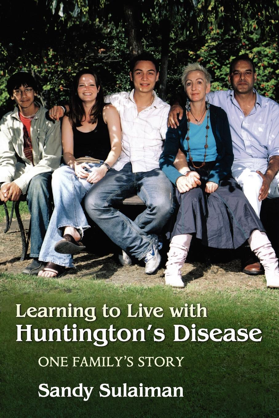 Sandy Sulaiman Learning to Live with Huntington's Disease. One Family's Story learning to live the love we promise