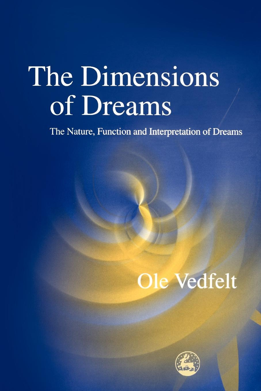 OLE Vedfet, Vedfelt The Dimensions of Dreams. Nature, Function and Interpretation Dreams