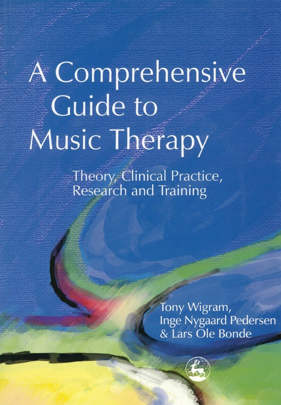 Tony Wigram, Inge Nygaard Pedersen, Lars OLE Bonde A Comprehensive Guide to Music Therapy. Theory, Clinical Practice, Research and Training