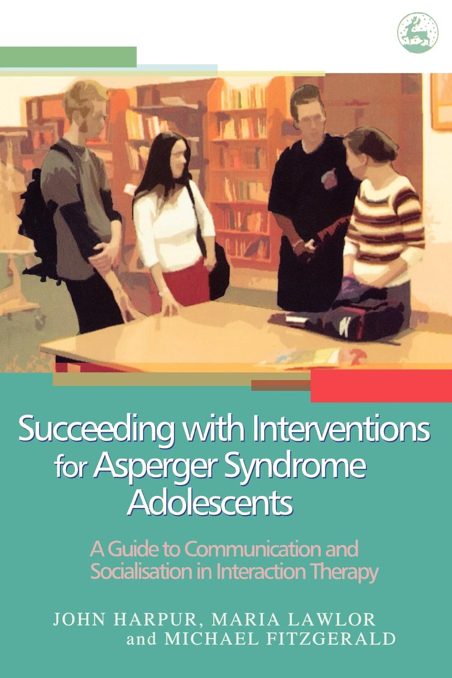 John Harpur, Maria Lawlor, Michael Fitzgerald Succeeding with Interventions for Asperger Syndrome Adolescents. A Guide to Communication and Socialization in Interaction Therapy mark vitha f hydrophilic interaction chromatography a guide for practitioners