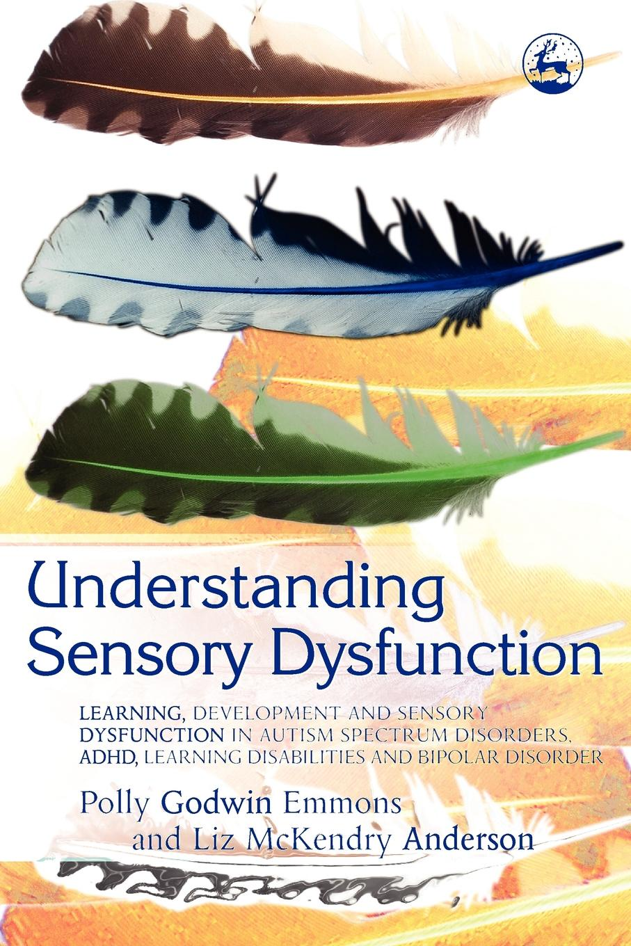 Polly Godwin Emmons, Liz McKendry Anderson Understanding Sensory Dysfunction. Learning Development and Sensory Dysfunction in Autism Spectrum Disorders, ADHD, Learning Disabilities and Bipolar ventola pamela e essentials of autism spectrum disorders evaluation and assessment