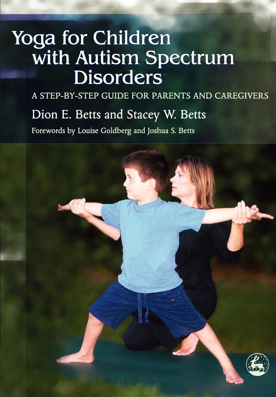 Dion E. Betts, Stacey W. Betts Yoga for Children with Autism Spectrum Disorders. A Step-By-Step Guide for Parents and Caregivers ventola pamela e essentials of autism spectrum disorders evaluation and assessment
