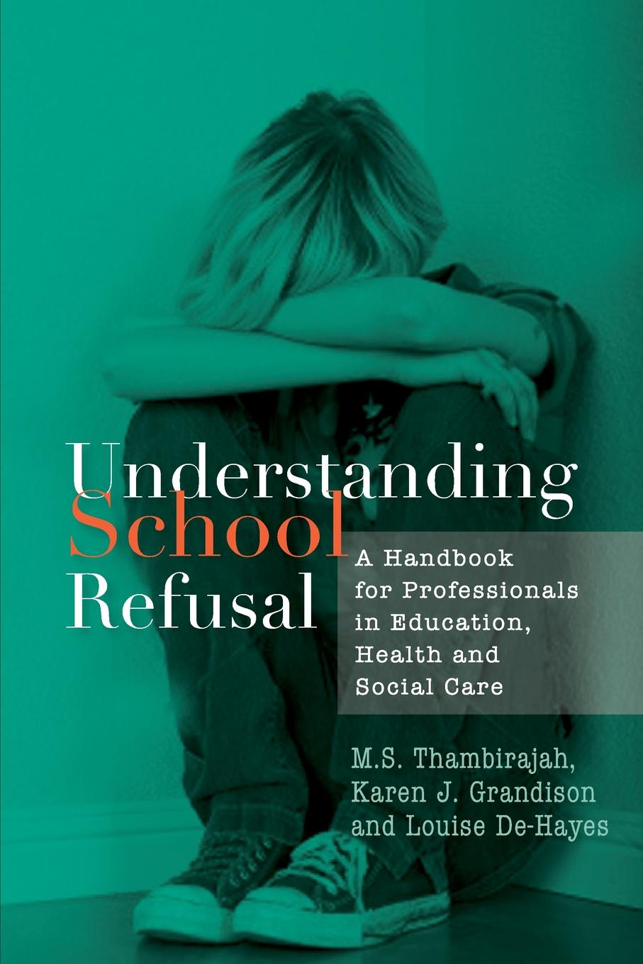 M. S. Thambirajah, Karen J. Grandison, Louise De-Hayes Understanding School Refusal. A Handbook for Professionals in Education, Health and Social Care karen j carlson the new harvard guide to womens s health