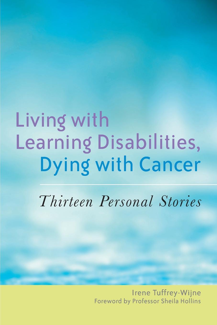 Irene Tuffrey-Wijne Living with Learning Disabilities, Dying Cancer. Thirteen Personal Stories