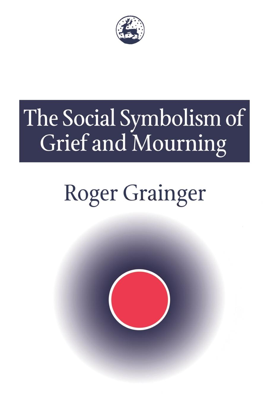 Фото - Roger Grainger The Social Symbolism of Grief and Mourning burden of grief burden of grief fields of salvation