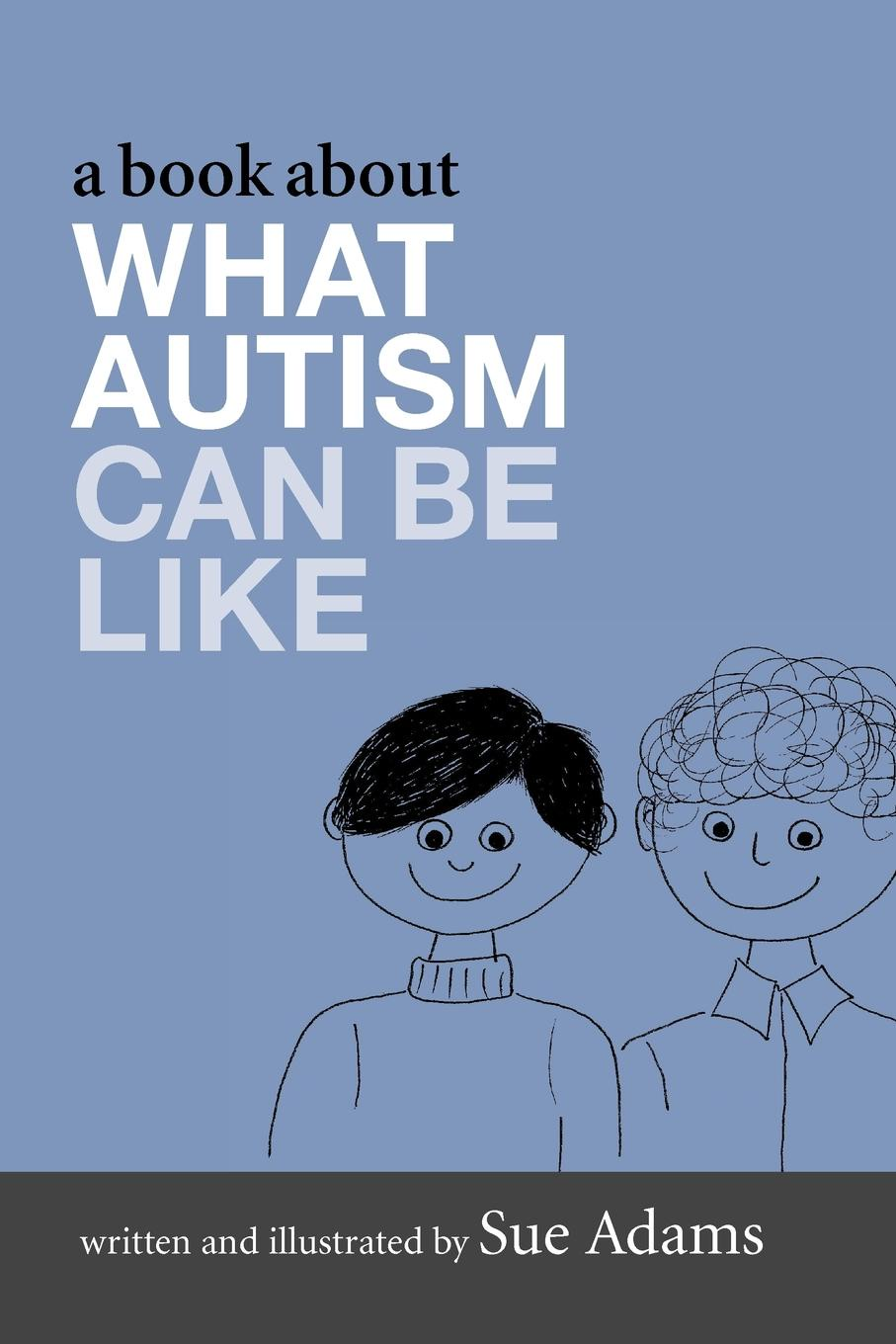 Sue Adams A Book about What Autism Can Be Like ника дубровская what the dutch like a drawing book about dutch painting