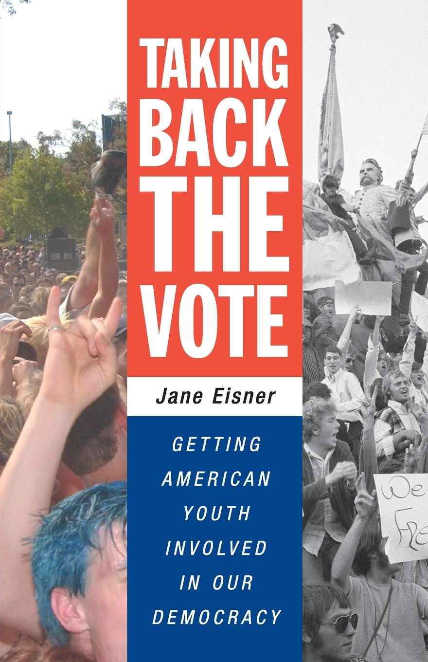 Фото - Jane Eisner Taking Back the Vote. Getting American Youth Involved in Our Democracy contrast lace keyhole back blouse