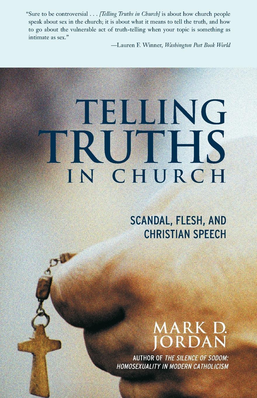 Mark D. Jordan Telling Truths in Church. Scandal, Flesh, and Christian Speech brandie freely truths and freedom