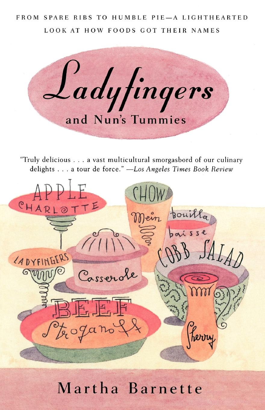 Martha Barnette Ladyfingers and Nuns Tummies. From Spare Ribs to Humble Pie--A Lighthearted Look at How Foods Got Their Names