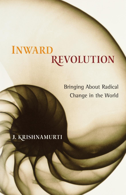 Фото - Jiddu Krishnamurti Inward Revolution. Bringing About Radical Change in the World bringing