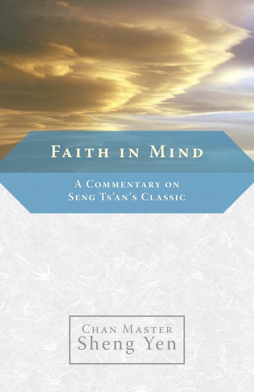 Master Sheng Yen Faith in Mind. A Commentary on Seng Ts'an's Classic phil sanders a faith built on sand