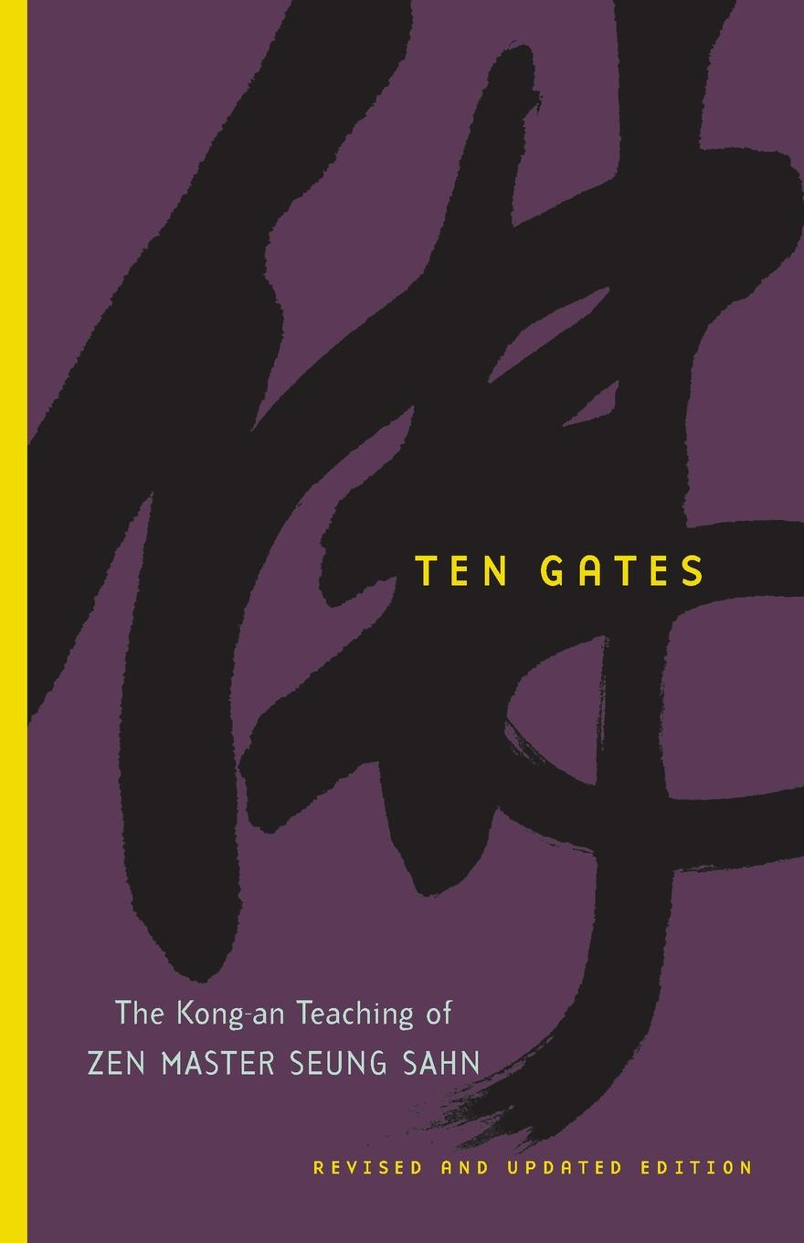 Seung Sahn Ten Gates. The Kong-An Teaching of Zen Master Seung Sahn