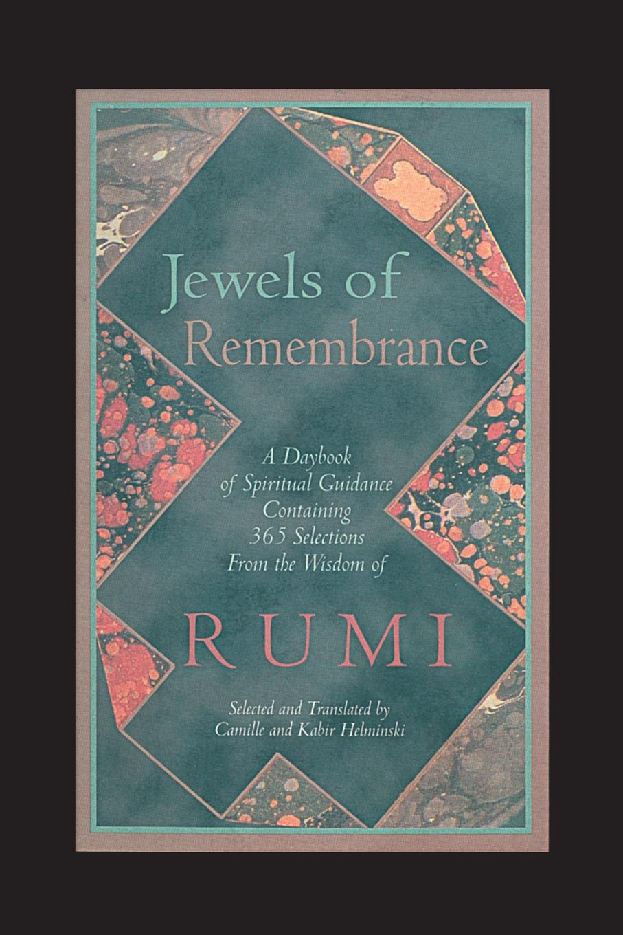 Camille Helminski Jewels of Remembrance. A Daybook Spiritual Guidance Containing 365 Selections From the Wisdom Rumi