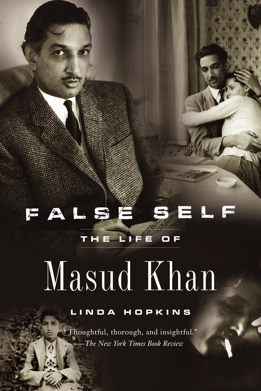 Linda Hopkins False Self. The Life of Masud Khan sadiqullah khan orchard of raining petals