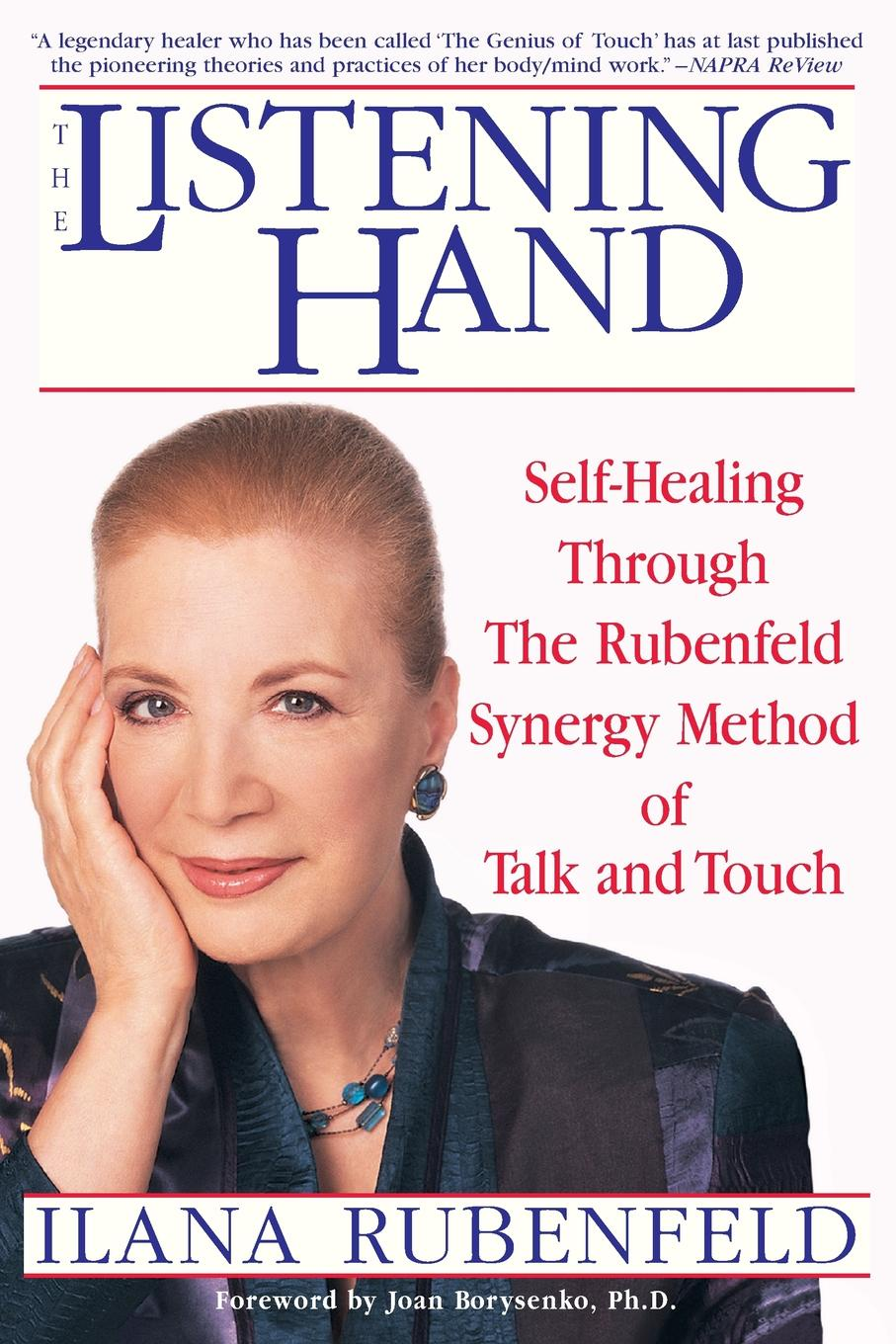 Ilana Rubenfeld The Listening Hand. Self-Healing Through Synergy Method of Talk and Touch