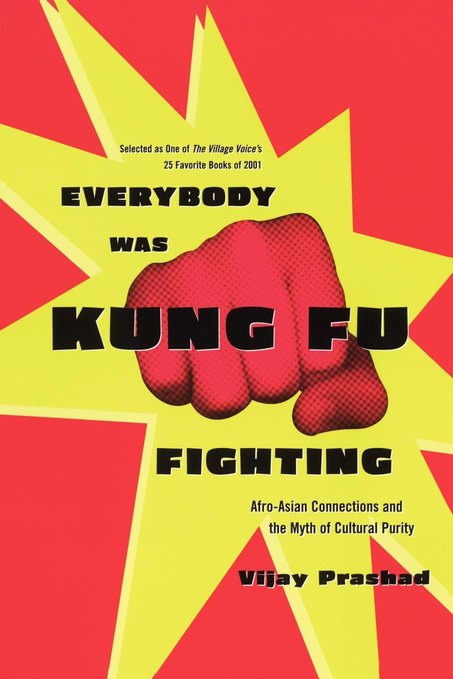 Vijay Prashad, Prashad Everybody Was Kung Fu Fighting. Afro-Asian Connections and the Myth of Cultural Purity