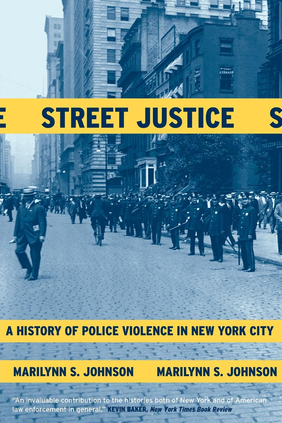 Marilynn S. Johnson Street Justice. A History of Police Violence in New York City u s department of justice investigation of the baltimore city police department