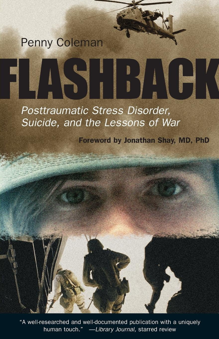 Penny Coleman Flashback. Posttraumatic Stress Disorder, Suicide, and the Lessons of War jill shalvis flashback