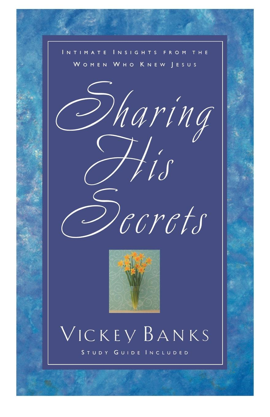 Vickey Banks Sharing His Secrets. Intimate Insights from the Women Who Knew Jesus b j daniels intimate secrets