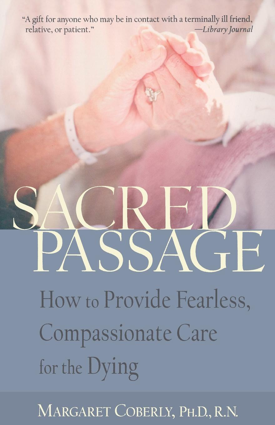 Margaret Coberly Sacred Passage. How to Provide Fearless, Compassionate Care for the Dying charlotte lamb dying for you