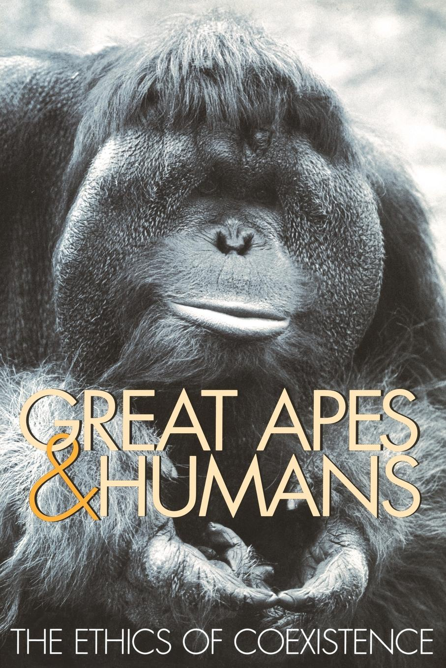 Great Apes & Humans. The Ethics of Coexistence цена и фото