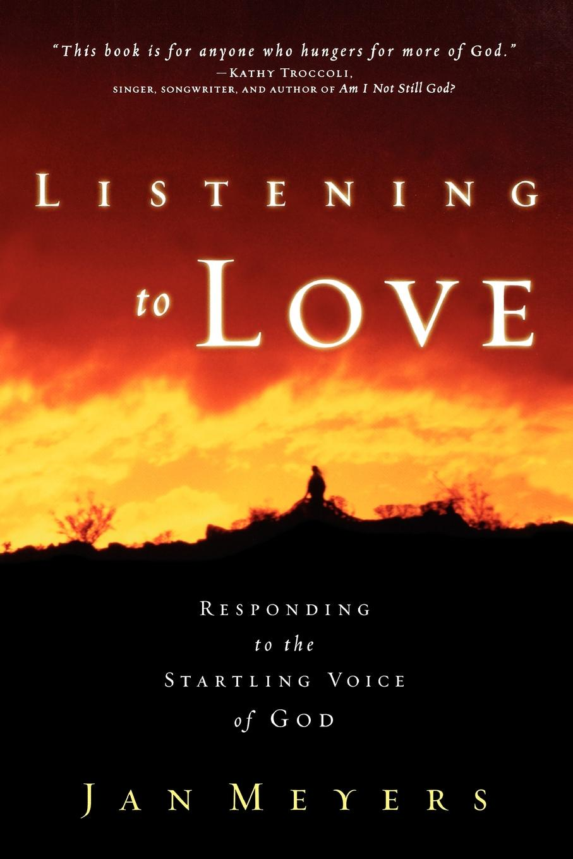 Janice Meyers, Jan Meyers Listening to Love. Responding the Startling Voice of God