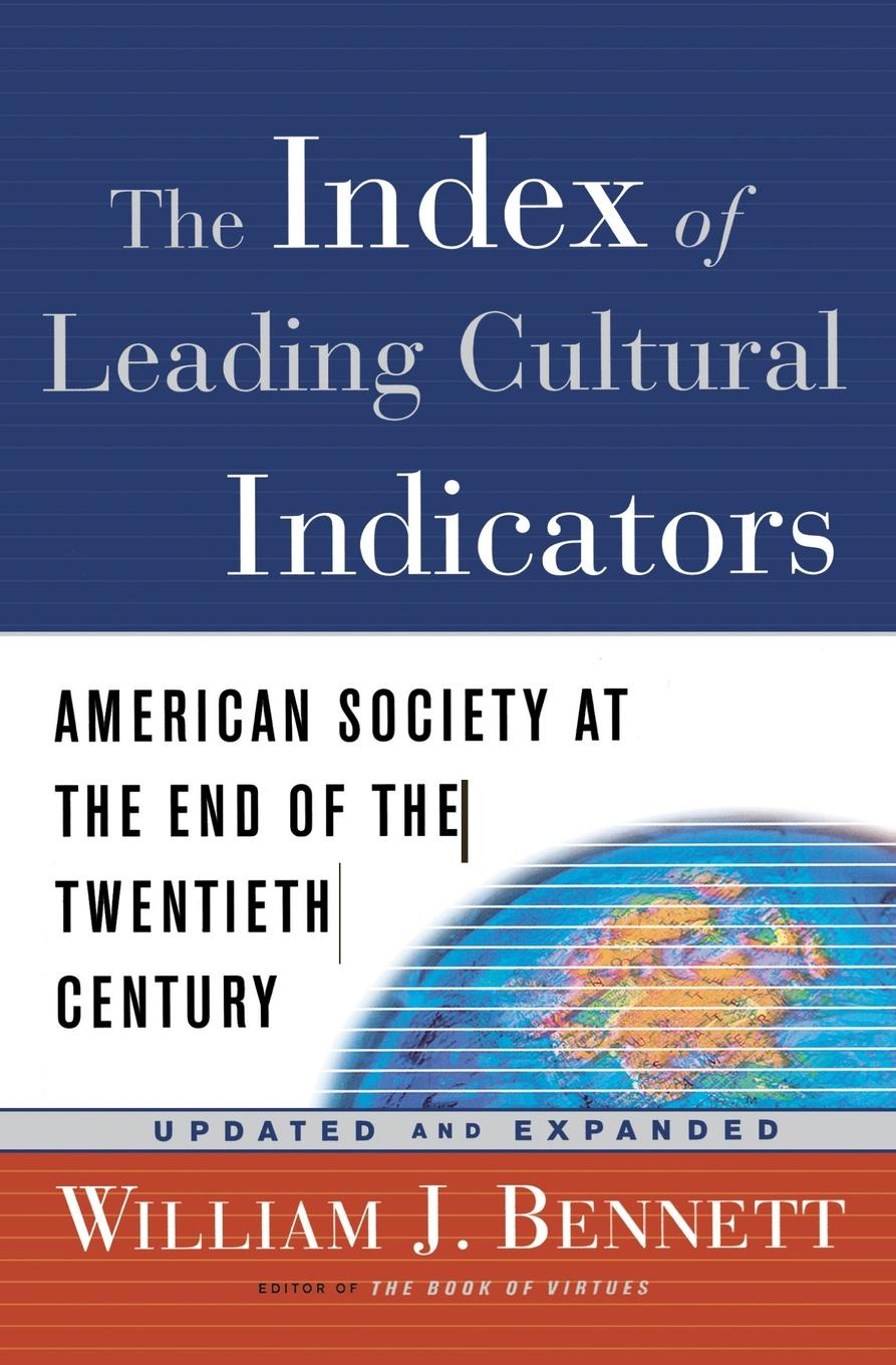 William J. Bennett The Index of Leading Cultural Indicators. American Society at the End of the Twentieth Century franzen j the end of the end of the earth