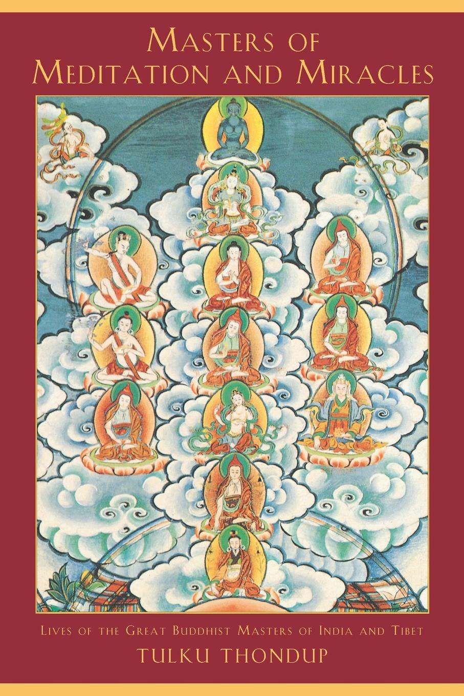 Tulku Thondup Masters of Meditation and Miracles. Lives of the Great Buddhist Masters of India and Tibet the faberge his masters and artisans