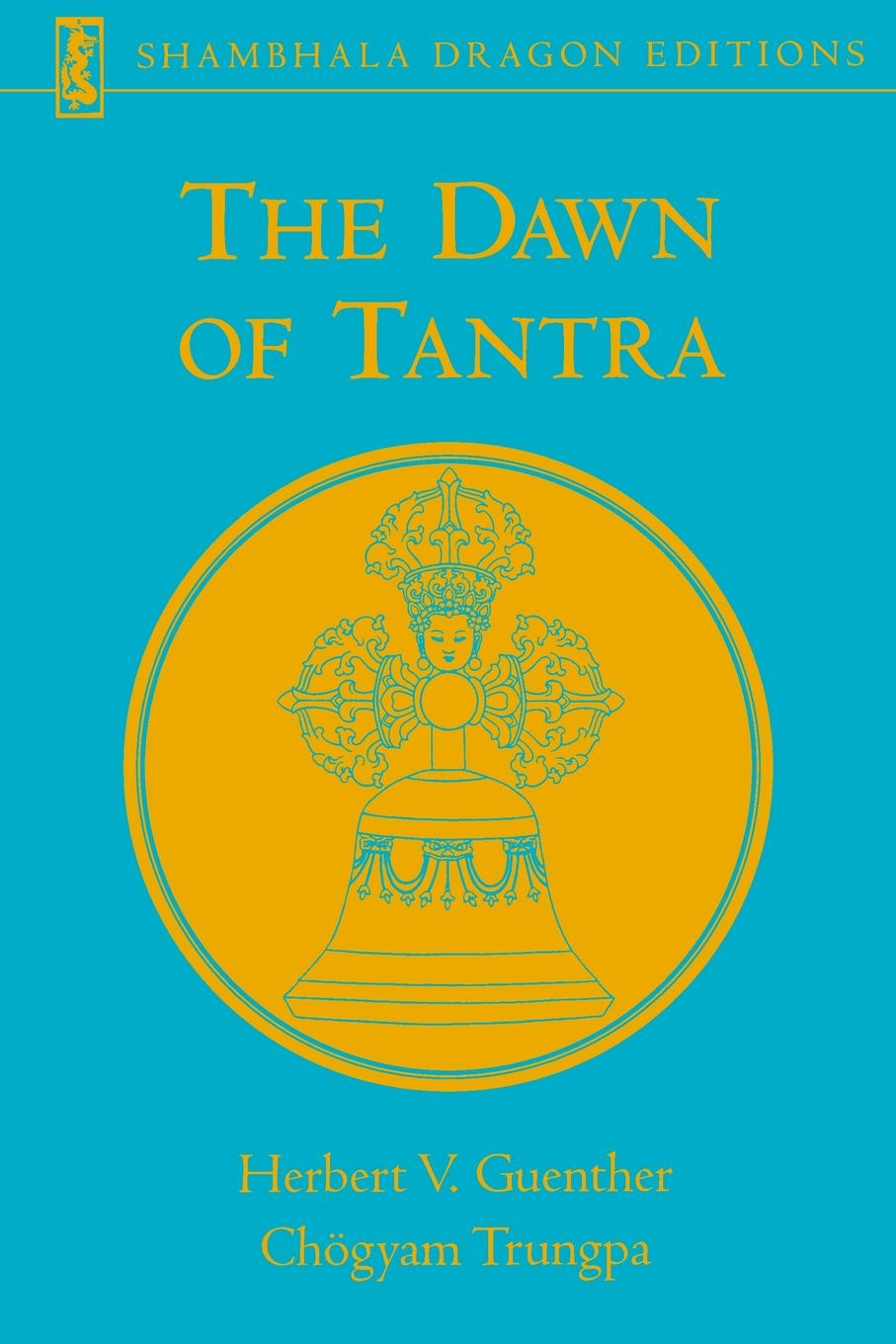 Фото - Herbert V. Guenther, Chogyam Trungpa The Dawn of Tantra dawn bowe the colors of dawn secrets within
