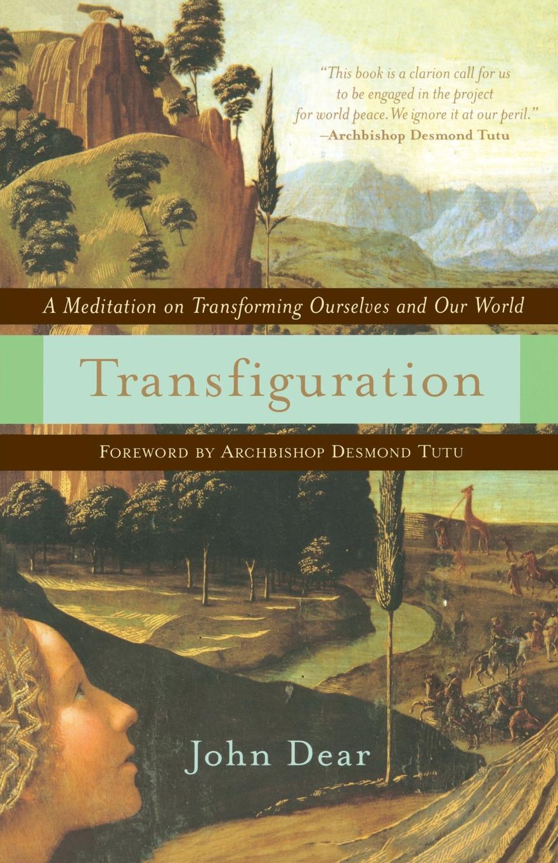 Фото - John Dear Transfiguration. A Meditation on Transforming Ourselves and Our World dear john