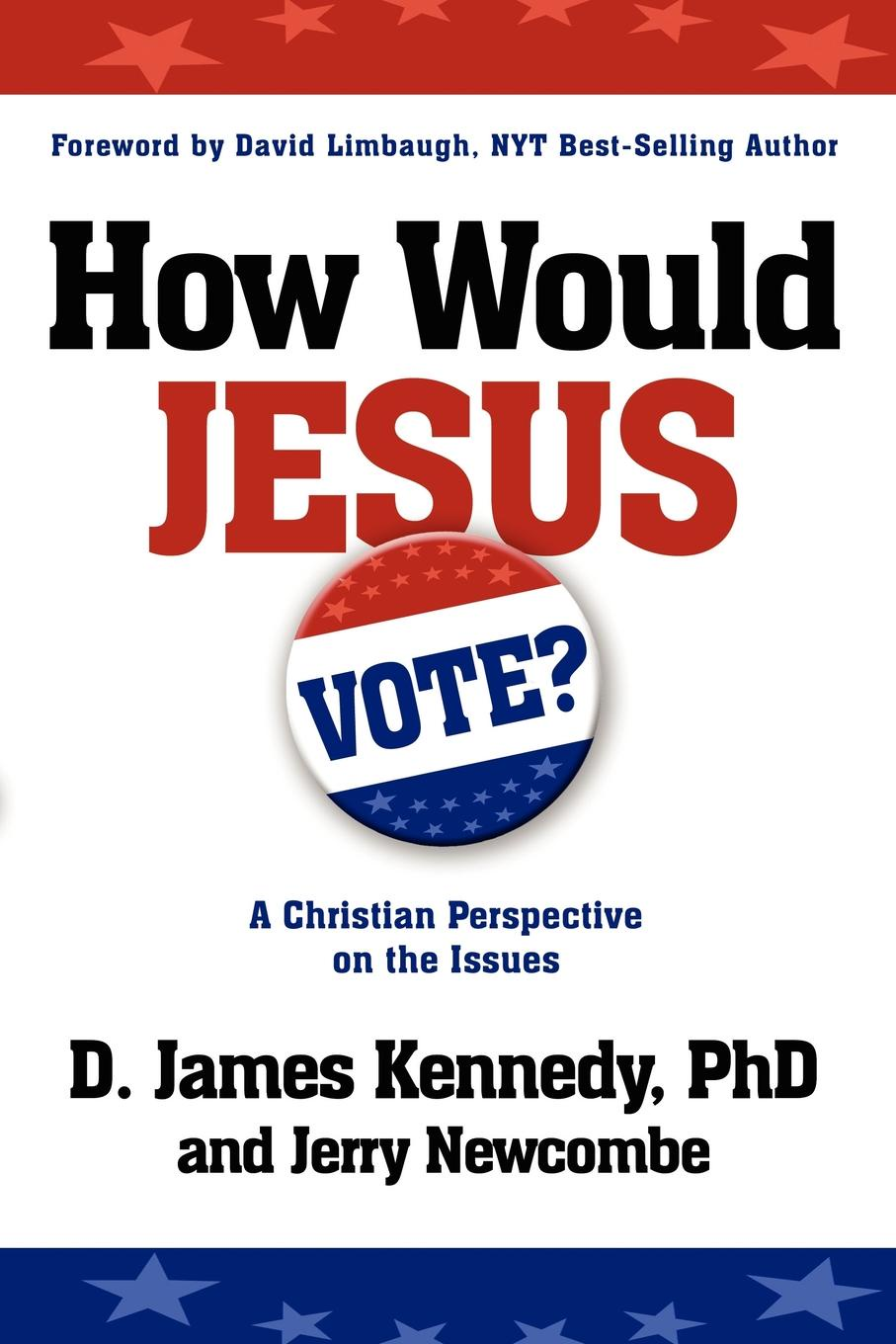 D. James Kennedy, Jerry Newcombe How Would Jesus Vote leonard jones how fu k d up would it be if