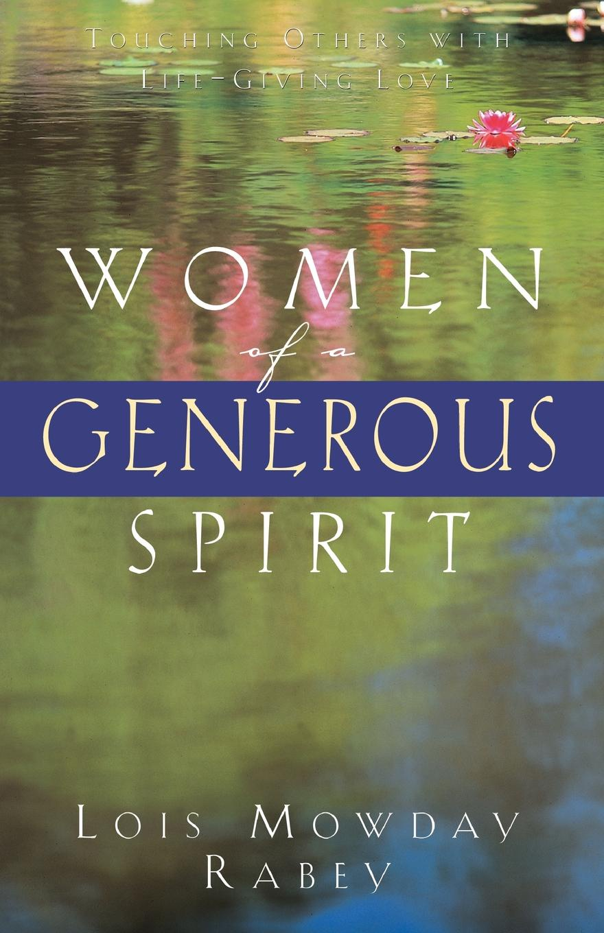 Lois Mowday Rabey Women of a Generous Spirit. Touching Others with Life-Giving Love elizabeth meyette love s spirit