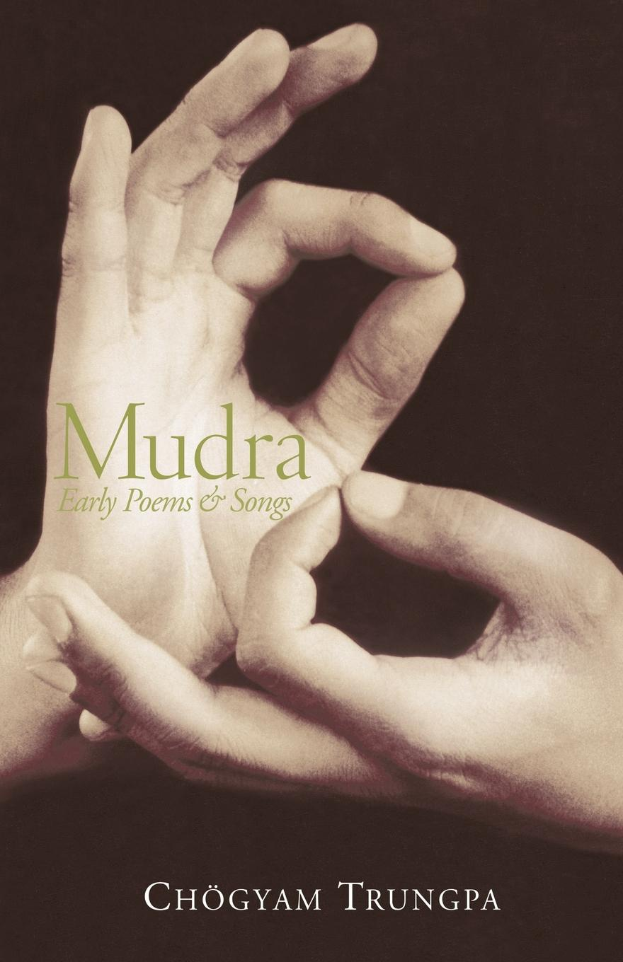 Chogyam Trungpa Mudra. Early Songs and Poems early poems