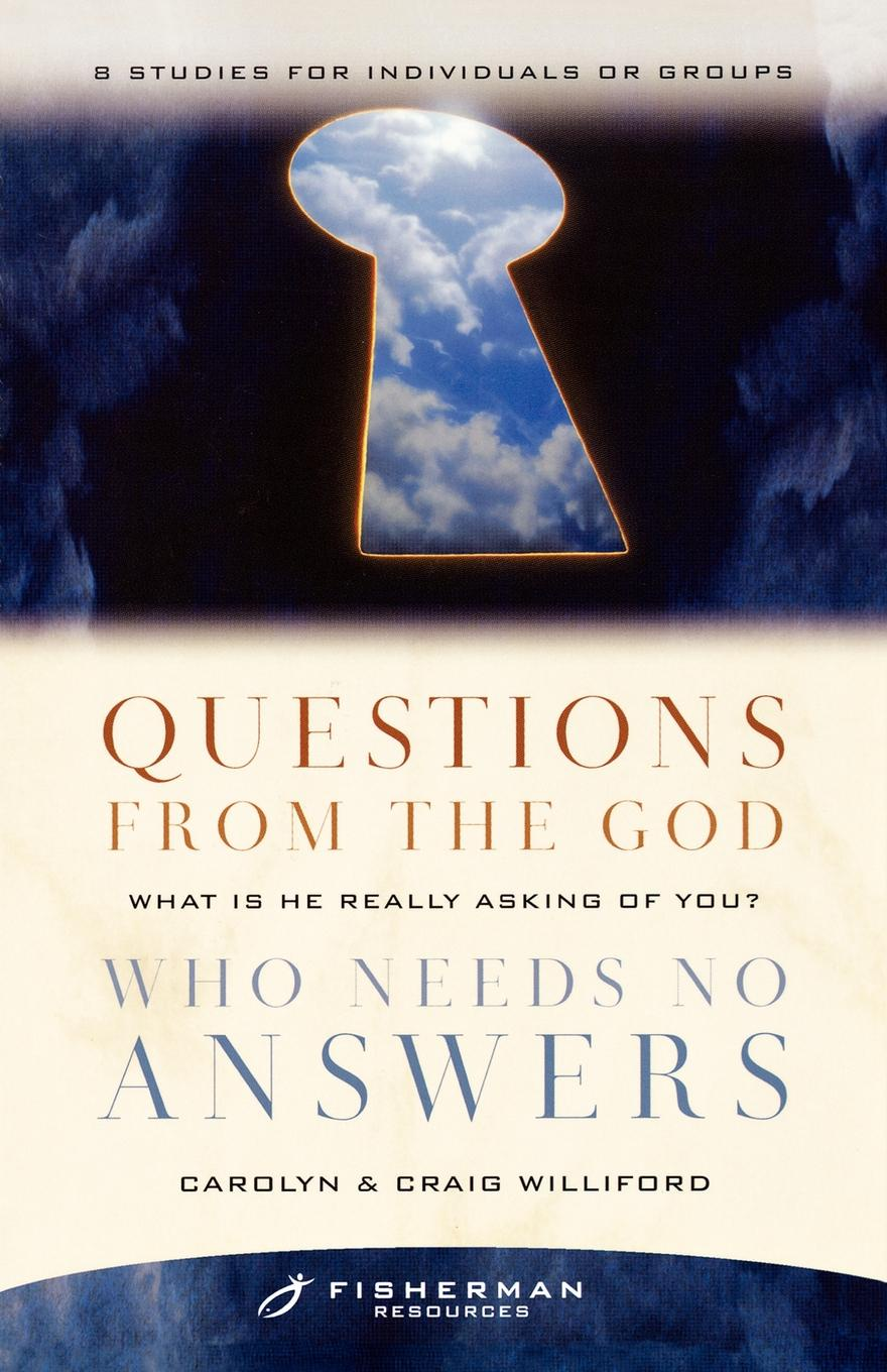 Craig Williford, Carolyn Williford Questions from the God Who Needs No Answers. What Is He Really Asking of You? prinnie mccourt questions no answers
