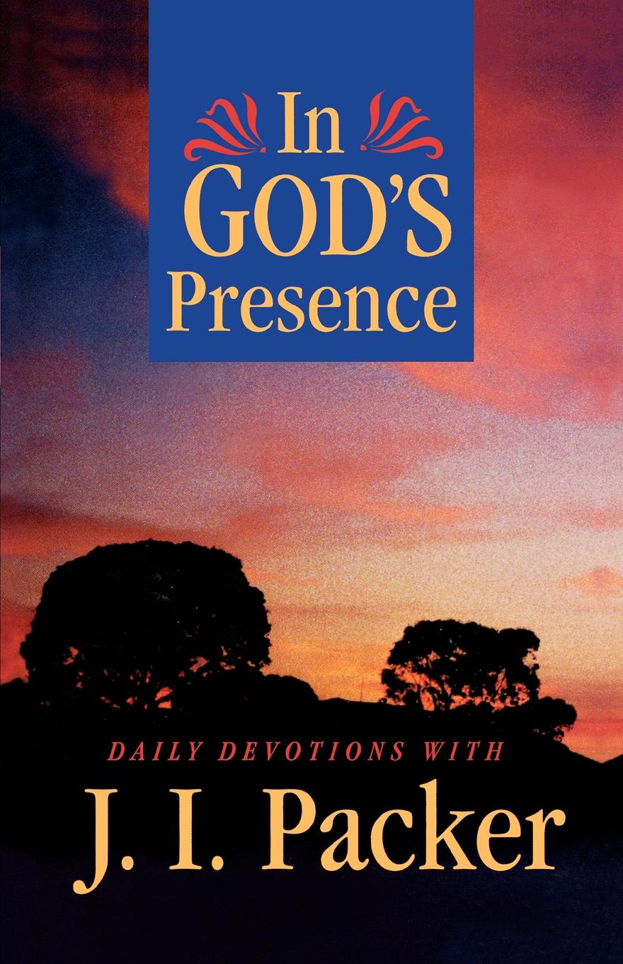 J. I. Packer In Gods Presence. Daily Devotions with J.I.