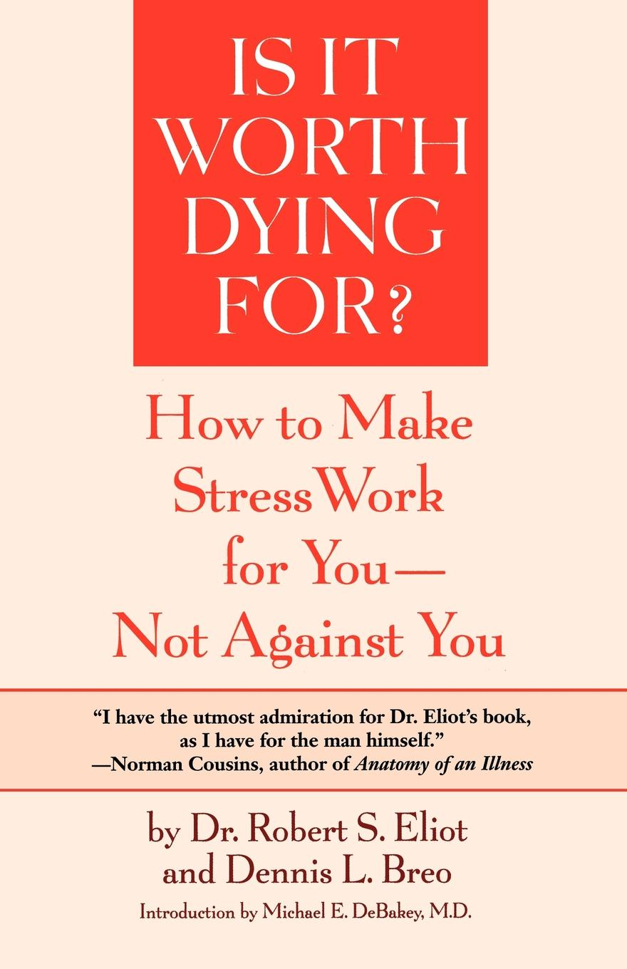 Robert S. Eliot, Dennis L. Breo Is It Worth Dying For?. A Self-Assessment Program to Make Stress Work for You, Not Against You charlotte lamb dying for you