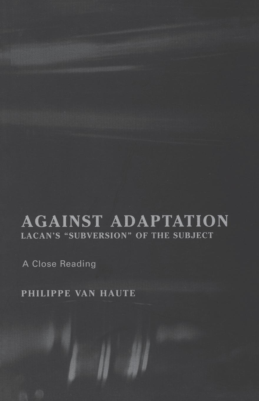 Philippe Van Haute, Philippe Van Haute, Paul Crowe Against Adaptation. Lacan's Subversion of the Subject the adaptation diet