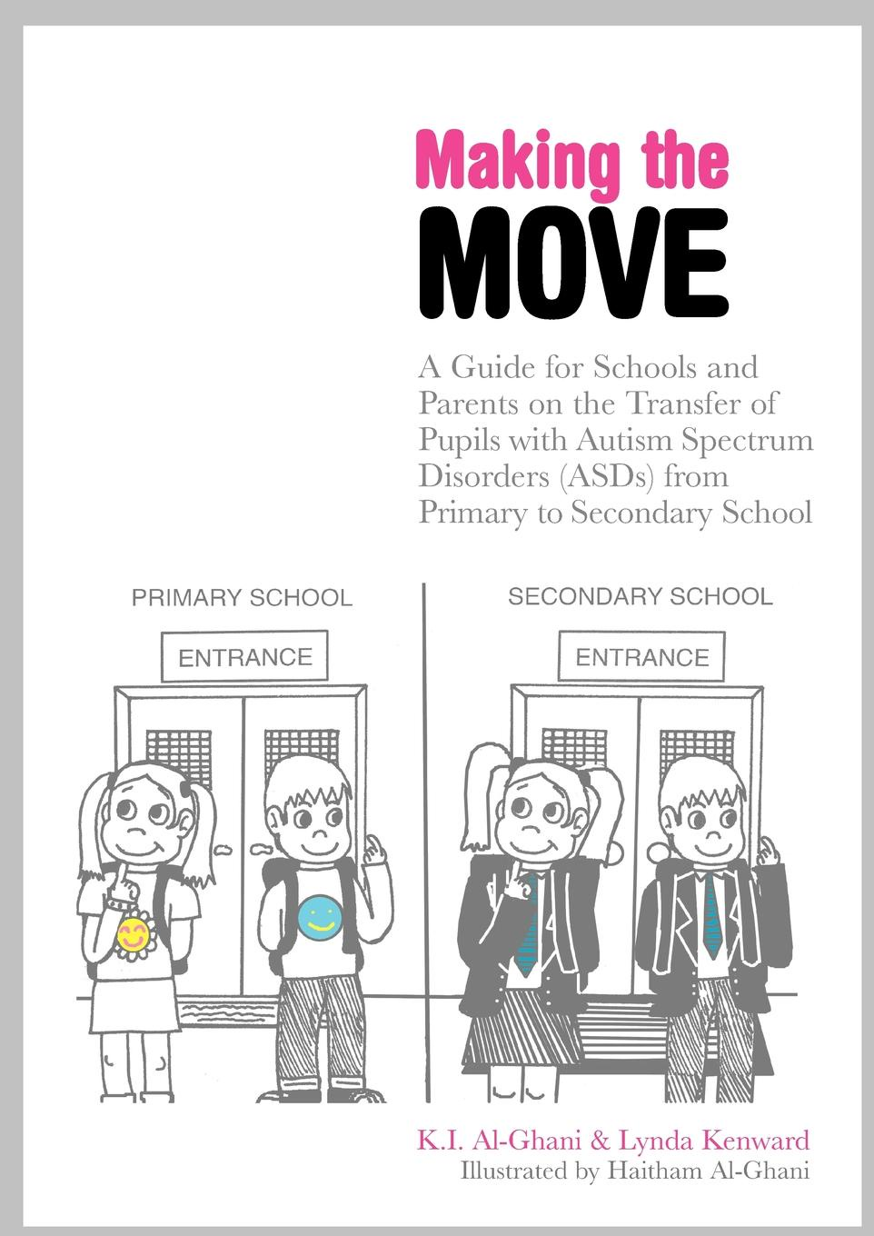 K. I. Al-Ghani Making the Move. A Guide for Schools and Parents on the Transfer of Pupils with Autism Spectrum Disorders (Asds) from Primary to Second ventola pamela e essentials of autism spectrum disorders evaluation and assessment