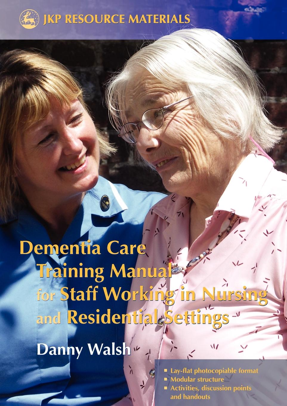 Danny Walsh Dementia Care Training Manual for Staff Working in Nursing and Residential Settings цена