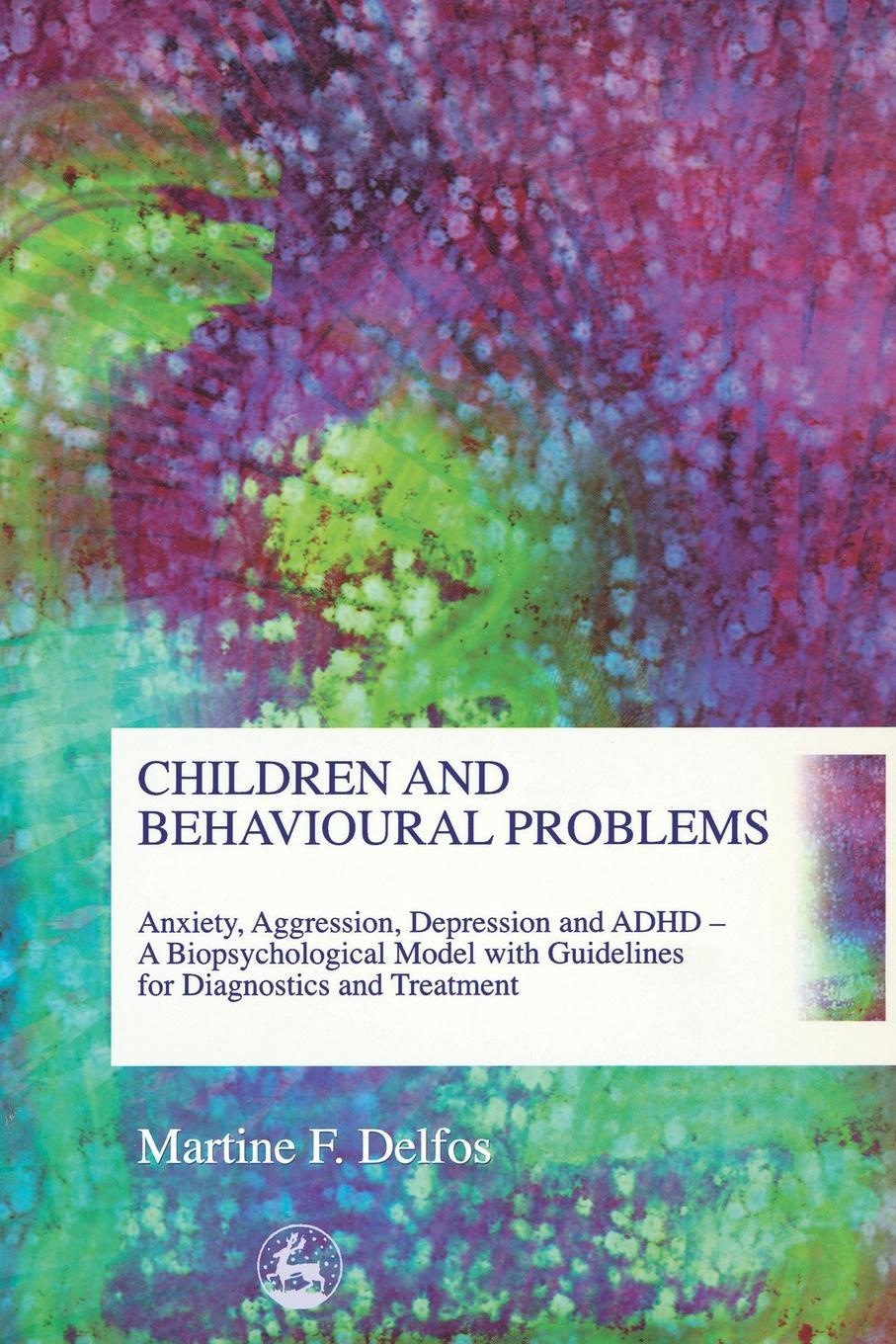 Фото - Martine F. Delfos Children and Behavioural Problems. Anxiety, Aggression, Depression and ADHD- A Biopsychological Model with Guidelines for Diagnostics and Treatment brian stretton nudging behavioural safety
