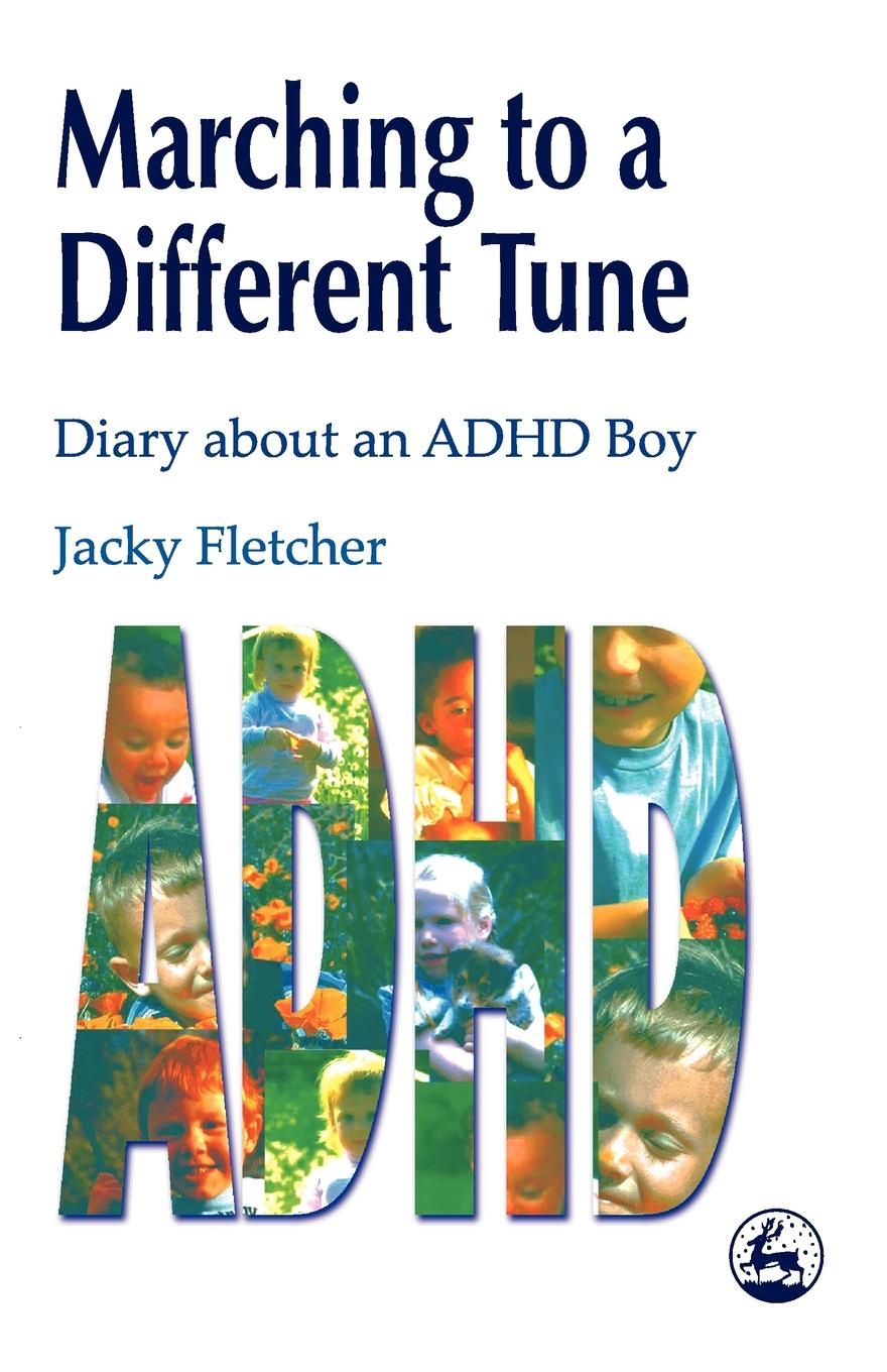 Jacky Fletcher Marching to a Different Tune. Diary about an ADHD Boy jacky rom from makeup to murder