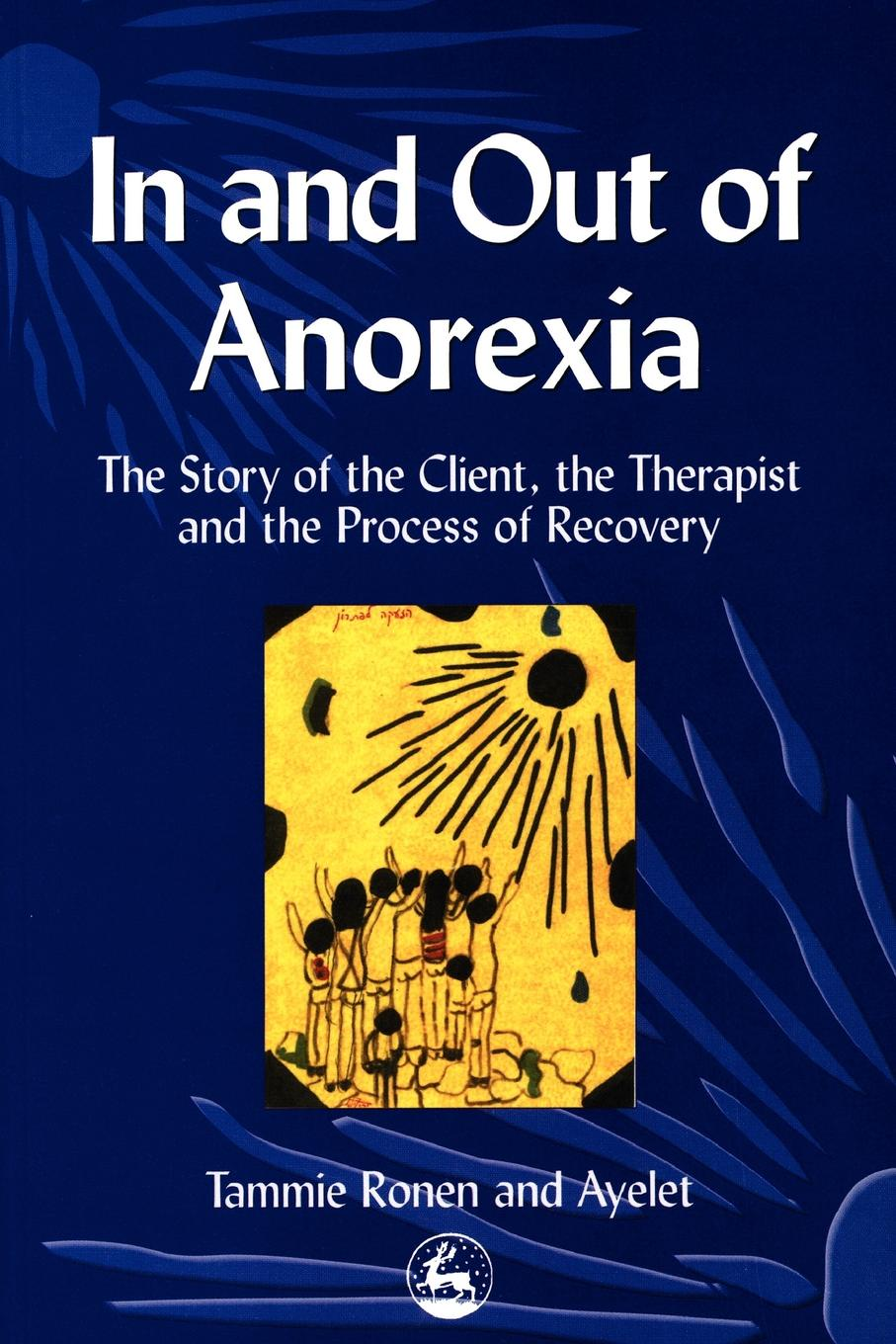Tammie Ronen, Ayelet In and Out of Anorexia. The Story of the Client, the Therapist and the Process of Recovery alf h walle recovery the native way a therapist s manual pb