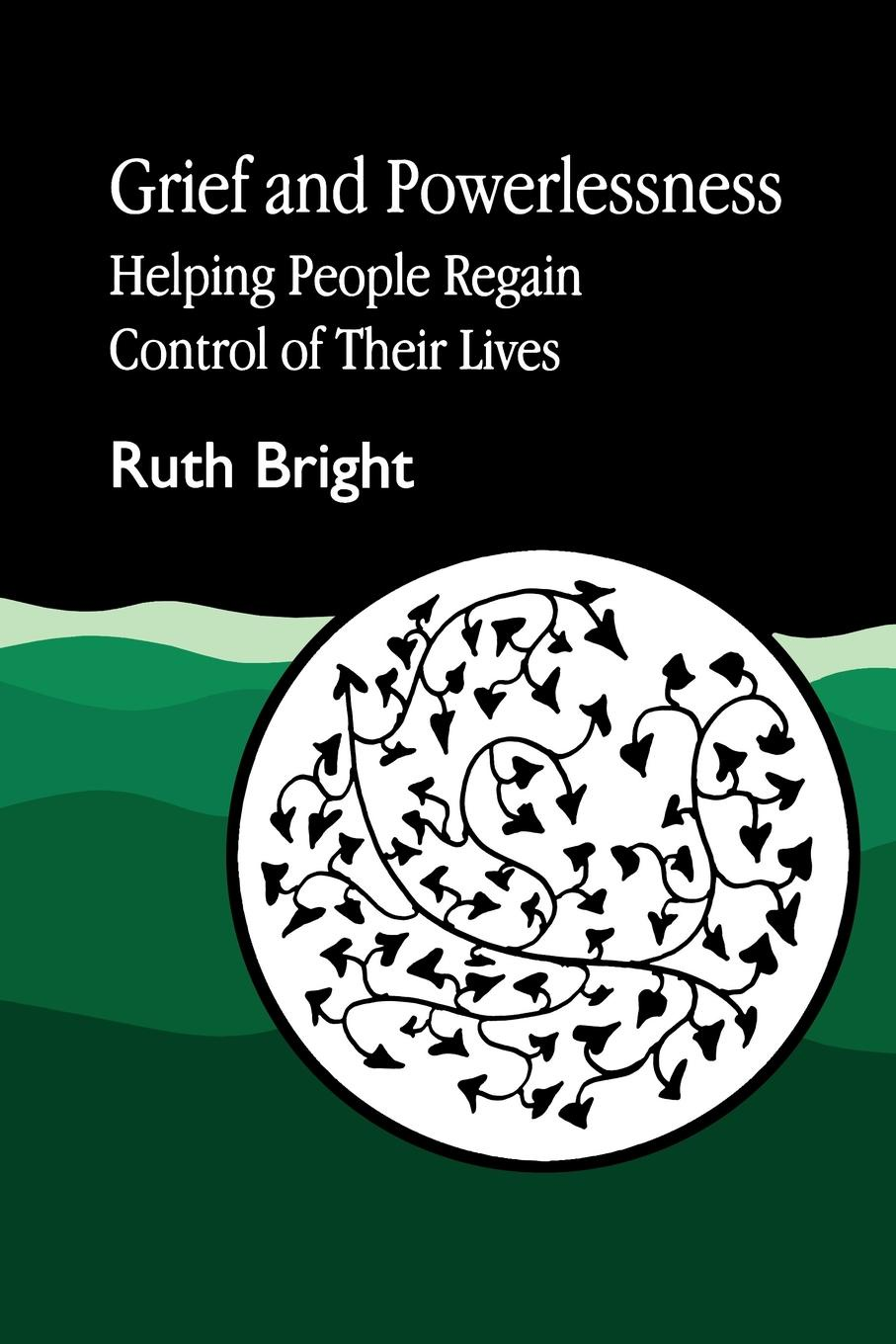 Фото - Ruth Bright Grief and Powerlessness. Helping People Regain Control of Their Lives burden of grief burden of grief fields of salvation