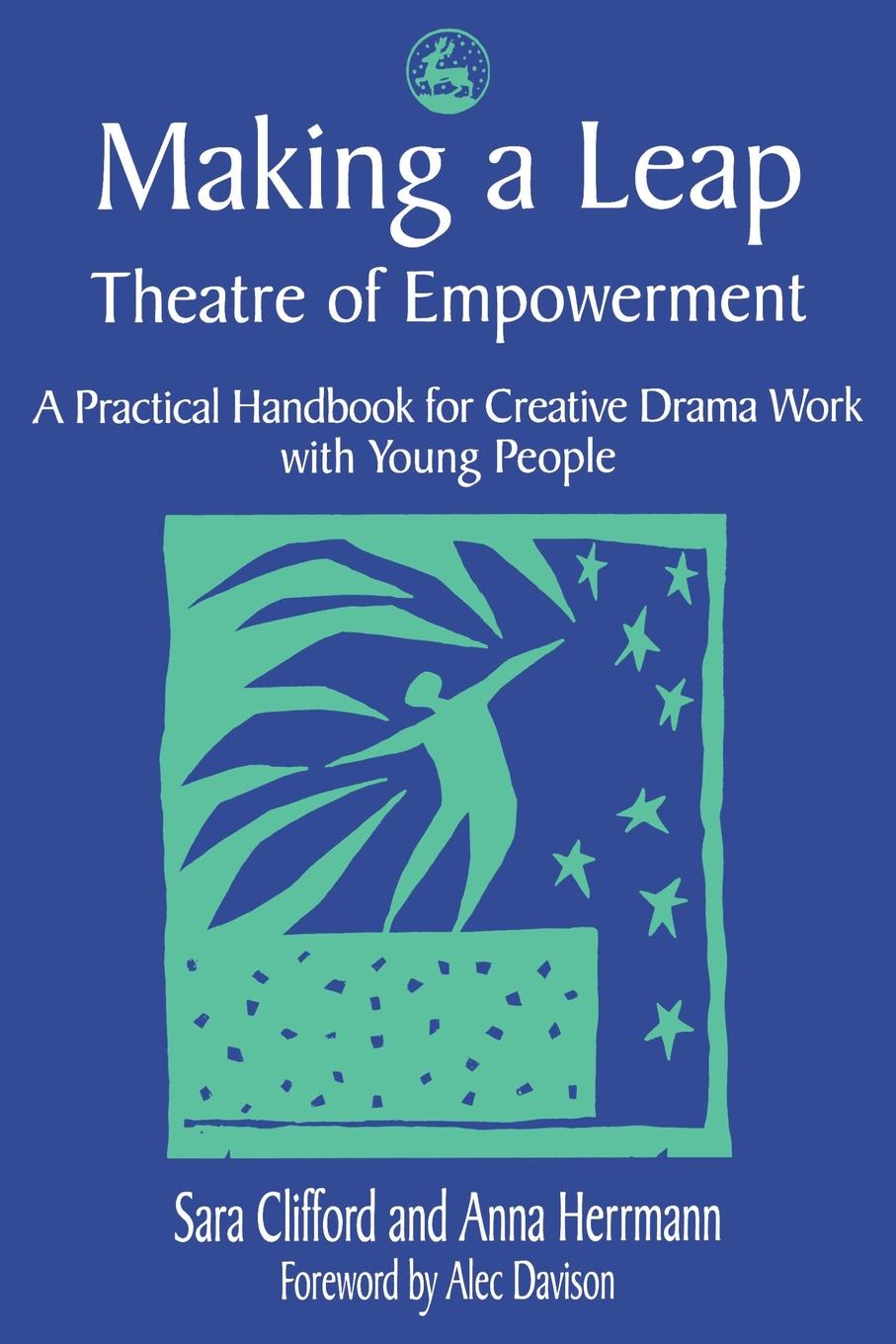 цены Sara Clifford, Anna Herrmann Making a Leap. Theatre of Empowerment: A Practical Handbook for Drama and Theatre Work with Young People