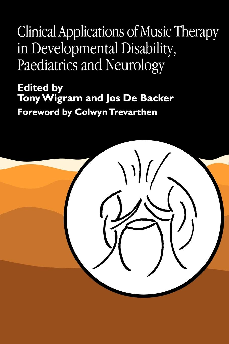Jos De Backer Clinical Applications of Music Therapy in Developmental Disability, Paediatrics and Neurology