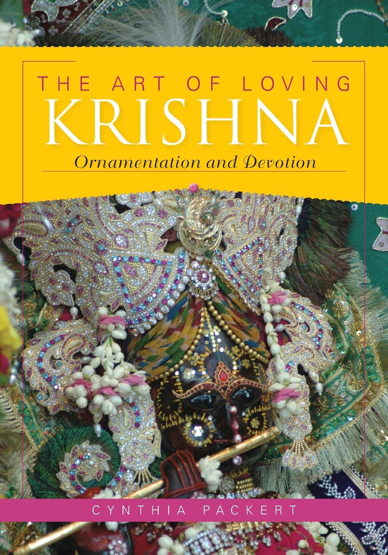 Cynthia Packert Art of Loving Krishna. Ornamentation and Devotion marc de smedt chinese art of loving